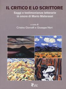 Il critico e lo scrittore. Saggi e testimonianze letterarie in onore di Mario Materassi - copertina