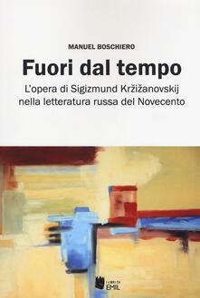 Fuori dal tempo. L'opera di Sigizmund Krzizanovskij nella letteratura russa del Novecento - Manuel Boschiero - copertina