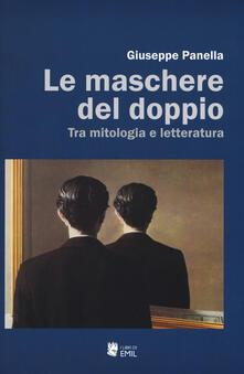 Le maschere del doppio. Tra mitologia e letteratura - Giuseppe Panella - copertina