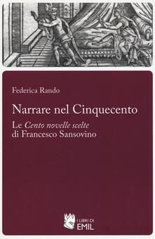 Narrare nel Cinquecento. Le «Cento novelle scelte» di Francesco Sansovino - Federica Rando - copertina