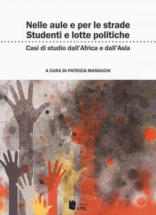 Nelle aule e per le strade: studenti e lotte politiche. Casi di studi dall'Africa all'Asia - copertina