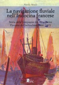 La La navigazione fluviale nell'Indocina francese. Storia della Compagnie des Messageries Fluviales de Cochinchine (1880-1937) - Mocci Nicola - wuz.it