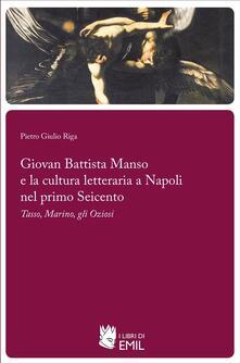 Giovan Battista Manso e la cultura letteraria a Napoli nel primo Seicento. Tasso, Marino, gli Oziosi - Piero Giulio Riga - ebook
