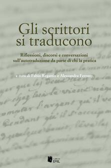 Lpgcsostenible.es Gli scrittori si traducono. Riflessioni, discorsi e conversazioni sull'autotraduzione da parte di chi la pratica Image