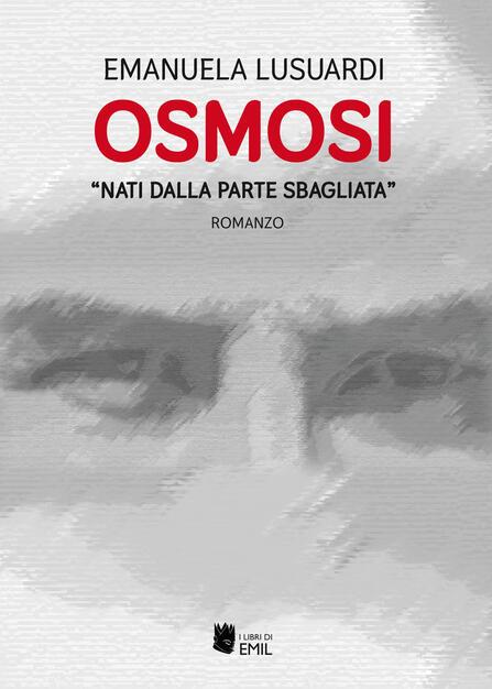 Osmosi. «Nati dalla parte sbagliata» - Emanuela Lusuardi - Libro - I Libri di Emil - Composizioni   IBS