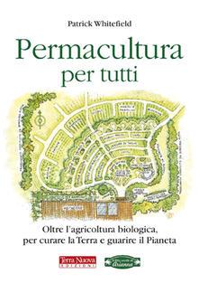 Permacultura per tutti. Oltre l'agricoltura biologica, per curare la Terra e guarire il pianeta - Patrick Whitefield - copertina