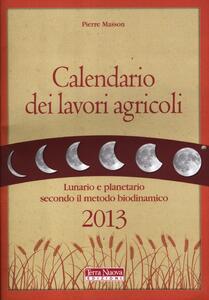 Calendario dei lavori agricoli 2013. Lunario e planetario secondo il metodo biodinamico