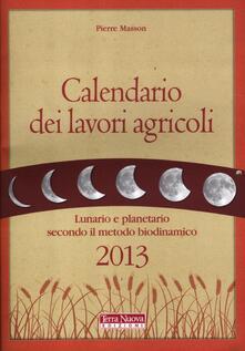 Calendario dei lavori agricoli 2013. Lunario e planetario secondo il metodo biodinamico - Pierre Masson - copertina