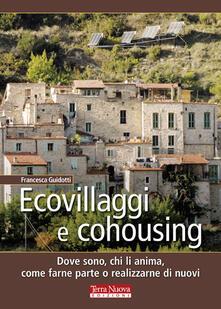 Ecovillaggi e cohousing. Dove sono, chi li anima, come farne parte o realizzarne di nuovi - Francesca Guidotti - copertina