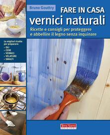 Fare in casa vernici naturali. Ricette e consigli per proteggere e abbellire il legno senza inquinare - Bruno Gouttry - copertina