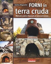 Forni in terra cruda. Manuale pratico illustrato di autocostruzione - Andrea Magnolini - copertina