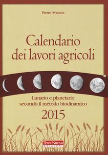 Calendario dei lavori agricoli 2015. Lunario e planetario secondo il metodo biodinamico - Pierre Masson - copertina