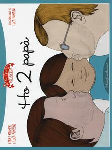 Ho 2 papà - Fabri Kramer,Luca Panzini - copertina