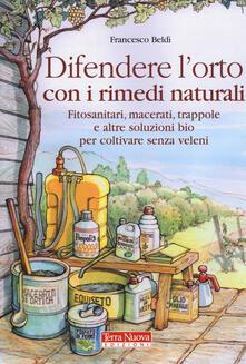 Difendere lorto con i rimedi naturali. Fitosanitari, macerati, trappole e altre soluzioni bio per coltivare senza veleni.pdf
