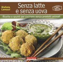 Senza latte e senza uova. Ricette e spunti per cucinare senza prodotti animali - Giuliana Lomazzi - copertina