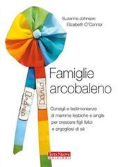 Famiglie arcobaleno. Consigli e testimonianze di mamme lesbiche e single per crescere figli felici e orgogliosi di sé