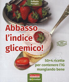 Abbasso lindice glicemico! 50+4 ricette per contenere lIG mangiando bene.pdf
