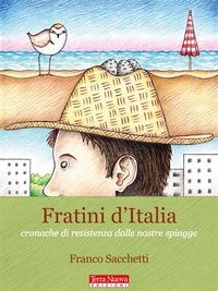 Fratini d'Italia. Cronache di resistenza dalle nostre spiagge - Sacchetti Franco - wuz.it