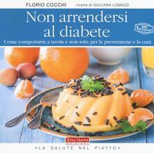 Non arrendersi al diabete. Come comportarsi, a tavola e non solo, per la prevenzione e la cura - Florio Cocchi,Giuliana Lomazzi - copertina