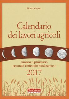 Calendario dei lavori agricoli 2017. Lunario e planetario secondo il metodo biodinamico - Pierre Masson - copertina