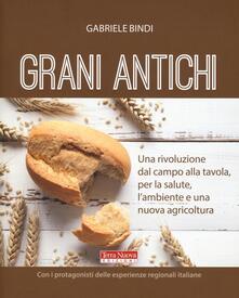 Grani antichi. Una rivoluzione dal campo alla tavola, per la salute, l'ambiente e una nuova agricoltura - Gabriele Bindi - copertina