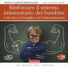 Rinforzare il sistema immunitario dei bambini e di tutta la famiglia con l'alimentazione - Mario Berveglieri,Alberto Berveglieri - copertina