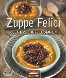 Zuppe felici. Ricette per tutte le stagioni - Piera Lunardon - copertina