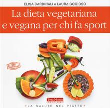 La dieta vegetariana e vegana per chi fa sport - Elisa Cardinali,Laura Gogioso - copertina