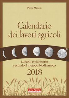 Calendario dei lavori agricoli 2018. Lunario e planetario secondo il metodo biodinamico - Pierre Masson - copertina