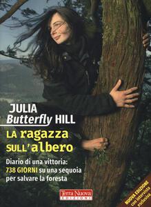 La ragazza sull'albero. Diario di una vittoria: 738 giorni su una sequoia per salvare la foresta - Julia Butterfly Hill - copertina