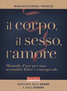 Il corpo, il sesso, l'amore. Manuale d'uso per una sessualità felice e consapevole - Marialessandra Panozzo - copertina