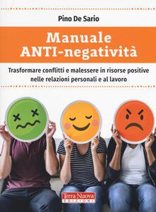 Manuale anti-negatività. Trasformare conflitti e malessere in risorse positive nelle relazioni personali e al lavoro - Pino De Sario - copertina