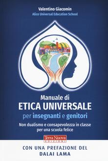 Manuale di etica universale per insegnanti e genitori. Non dualismo e consapevolezza in classe per una scuola felice - Valentino Giacomin - copertina