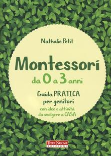 Montessori da 0 a 3 anni. Guida pratica per genitori con idee e attività da svolgere a casa - Nathalie Petit - copertina