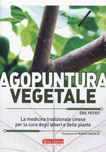 Agopuntura vegetale. La medicina tradizionale cinese per la cura degli alberi e delle piante. Ediz. illustrata