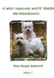 Il west highland white terrier per principianti - Elisa Borgini - copertina