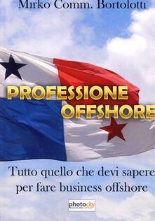 Professione offshore. Tutto quello che devi sapere per fare Business Offshore - Mirko Bortolotti - copertina