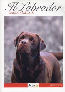 Il labrador dalla A alla Z - Irene Teppa - copertina
