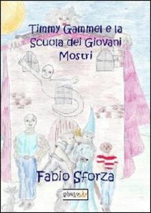 Timmy Gammel e la scuola dei giovani mostri - Fabio Sforza - copertina