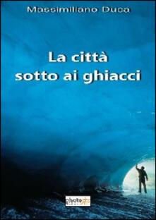 La città sotto ai ghiacci - Massimiliano Duca - copertina