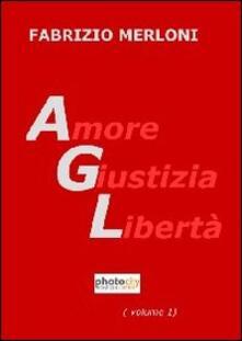 AGL. Amore giustizia libertà - Fabrizio Merloni - copertina