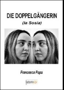 Die Dopplelgangerin (La sosia). Ediz. italiana - Francesca Papa - copertina