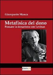 Metafisica del dono. Pensare la donazione con Levinas - Giampaolo Manca - copertina