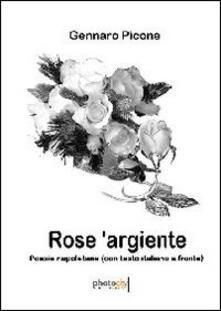 Rose 'argiente. Poesie napoletane. Testo italiano a fronte - Gennaro Picone - copertina