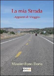 La mia strada. Appunti di viaggio - Massimiliano Doria - copertina