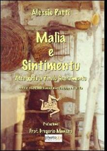 Malìa e sintimentu (attagghiu a viculu sacramentu). Novelle in lingua siciliana dedicate al popolo di Sicilia - Alessio Patti - copertina