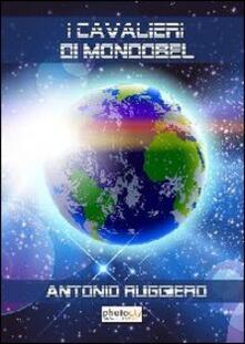 I cavalieri di Mondobel - Antonio Ruggiero - copertina