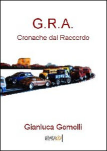 G.R.A. Cronache dal raccordo