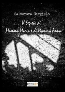 Il segreto di mamma Maria e di mamma Anna - Salvatore Gargiulo - copertina