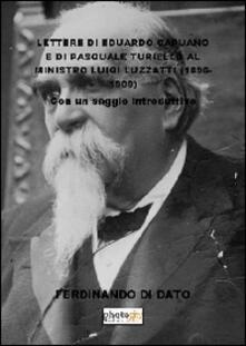 Lettere di Eduardo Capuano e di Pasquale Turiello al ministro Luigi Luzzatti (1896-1909) - Ferdinando Di Dato - copertina